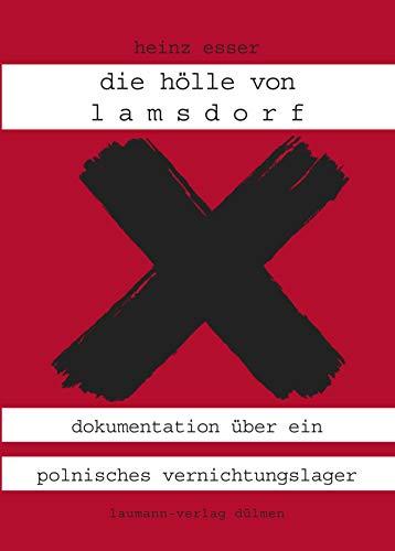 Die Hölle von Lamsdorf: Dokumentation über ein polnisches Vernichtungslager in Oberschlesien 1945-1947 (Schriftenreihe Landsmannschaft der Oberschlesier)